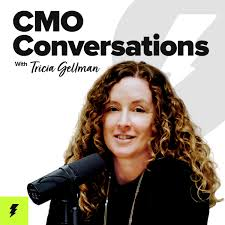CMO Conversations with Tricia Gellman