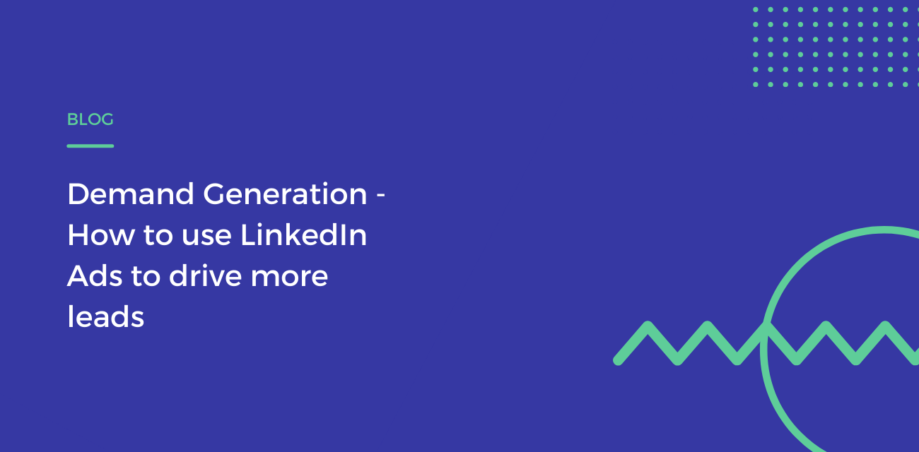 Demand Generation - How to use LinkedIn Ads to drive more leads