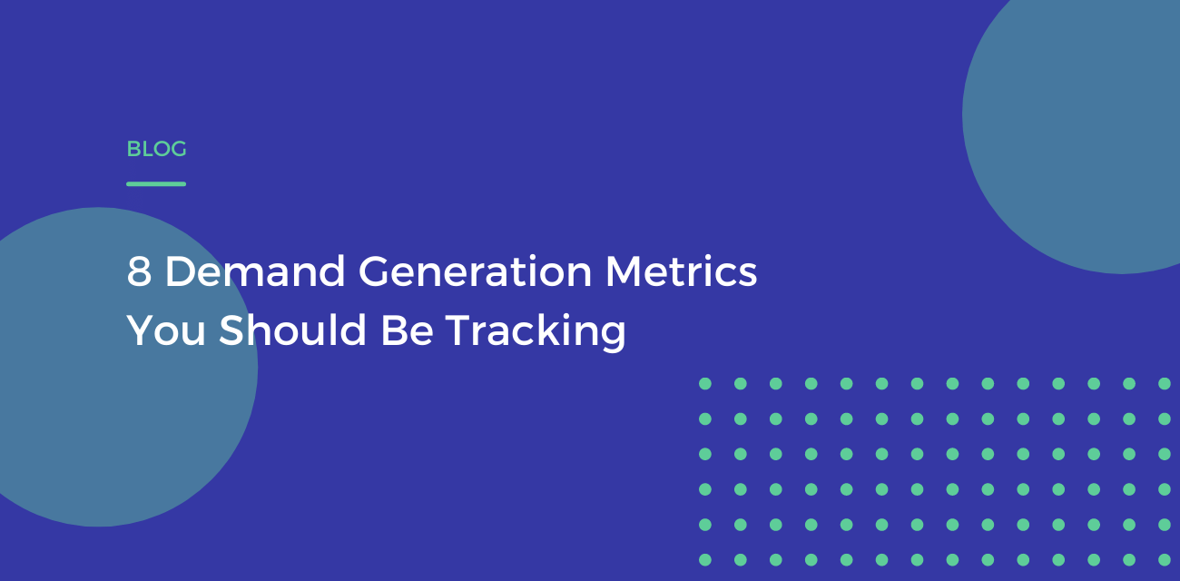 8 Demand Generation Metrics You Should Be Tracking