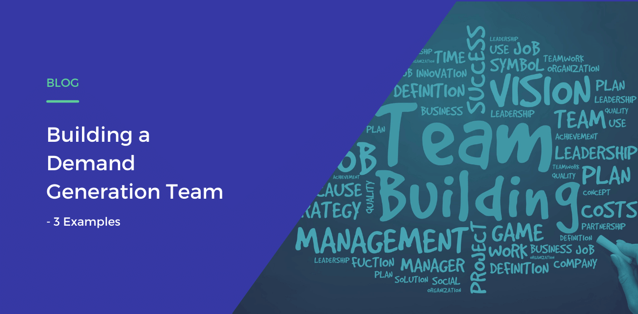 Building a Demand Generation Team - 3 Examples