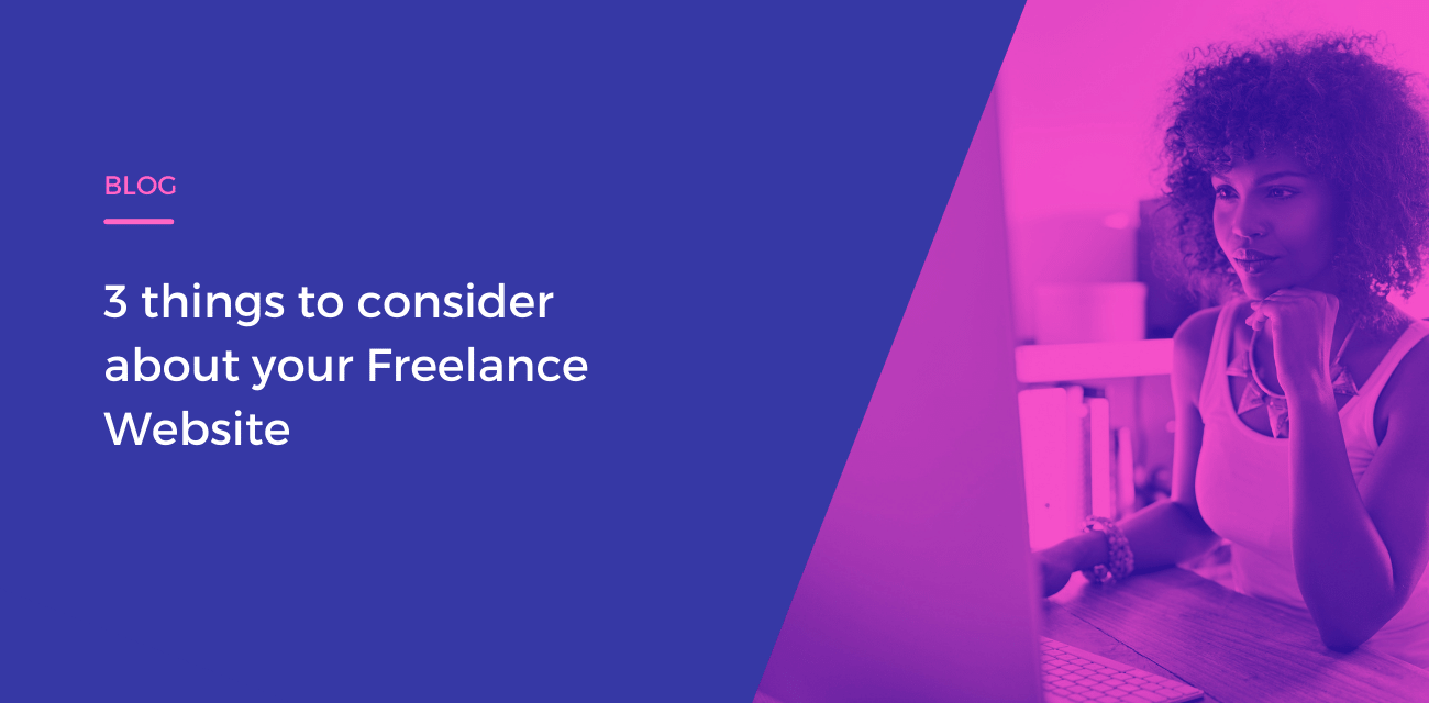 3 things to consider about your Freelance Website