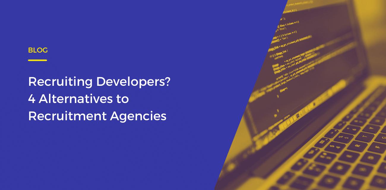 Recruiting Developers? 4 Alternatives to Recruitment Agencies