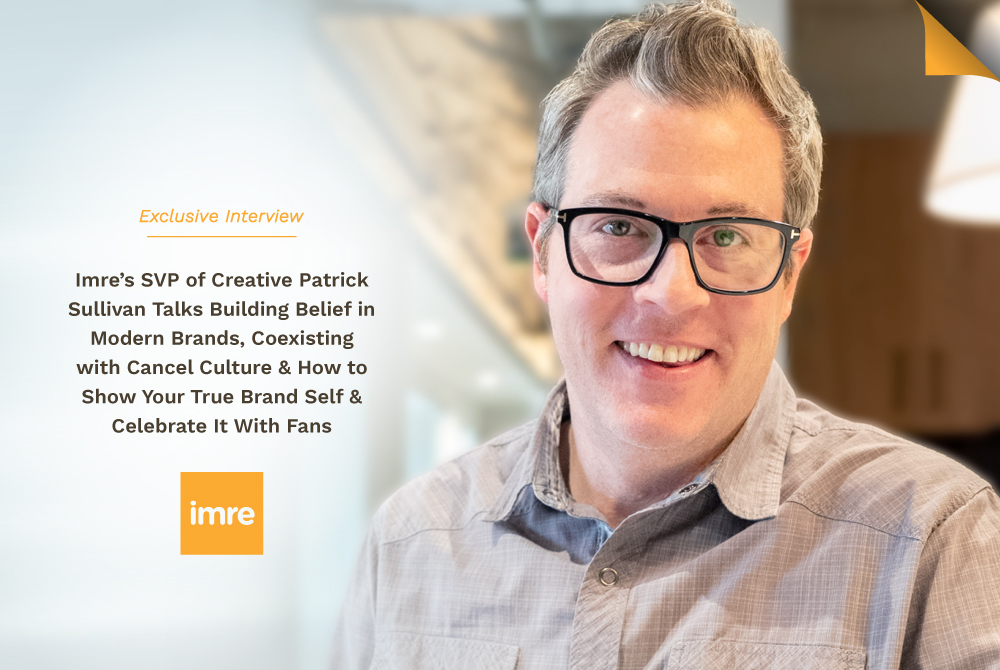 News:  Innovator Insights: Imre's Patrick Sullivan On How To Build Modern Brand Belief
