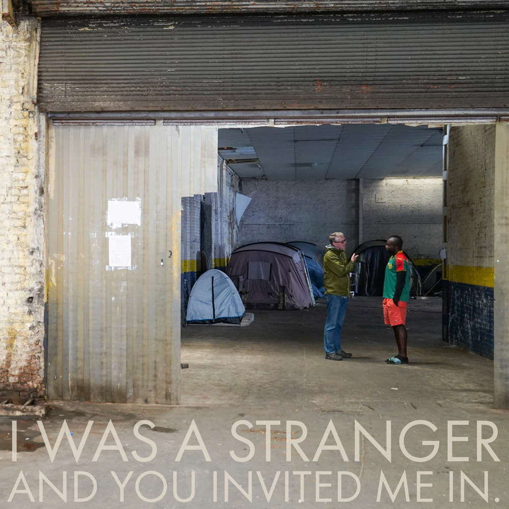 I was a stranger and you invited me in -Jesus