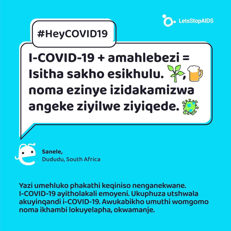 I-COVID-19 + amahlebezi = Isitha sakho esikhulu. Amakhambi endabuko, utshwala noma ezinye izidakamizwa angeke ziyilwe ziyiqede.