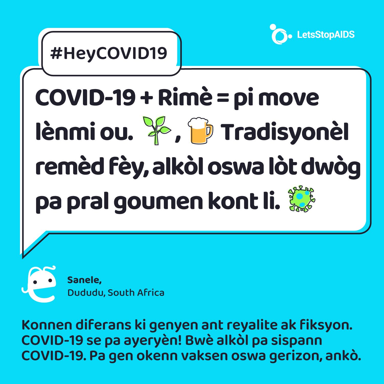 COVID-19 + Rimè = pi move lènmi ou. Tradisyonèl remèd fèy, alkòl oswa lòt dwòg pa pral goumen kont li.
