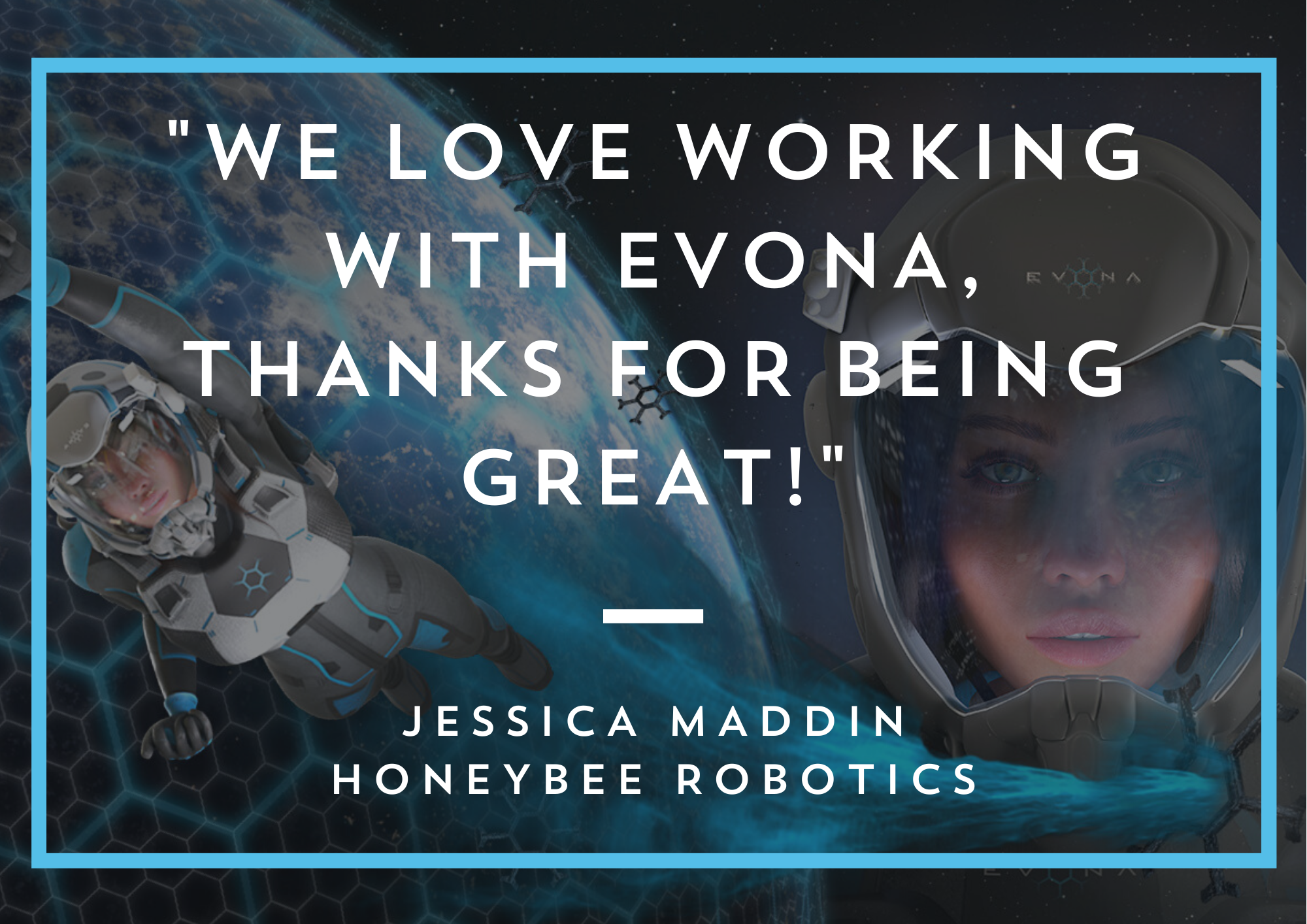 "We love working with EVONA. Thanks for being great!"" - Jessica Maddin"