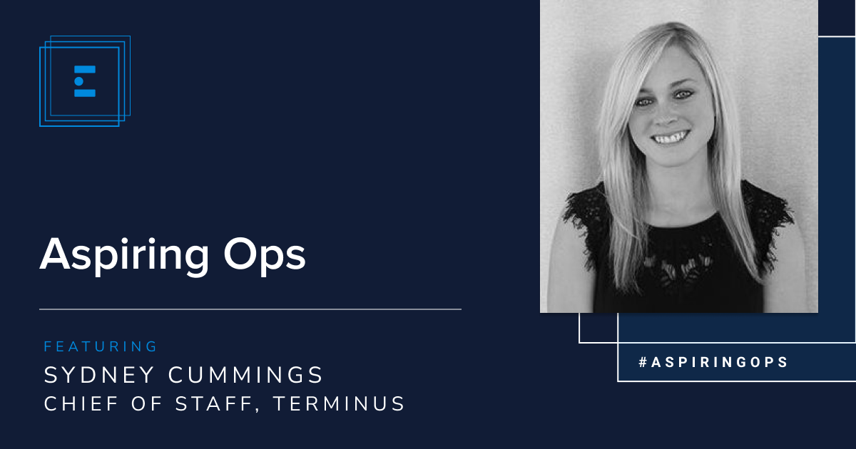 Aspiring Ops with Chief of Staff at Terminus, Sydney Cummings