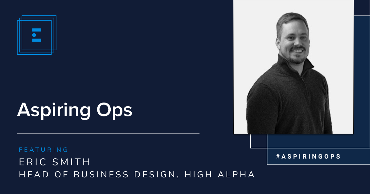 Aspiring Ops with Eric Smith, Head of Business Design at High Alpha