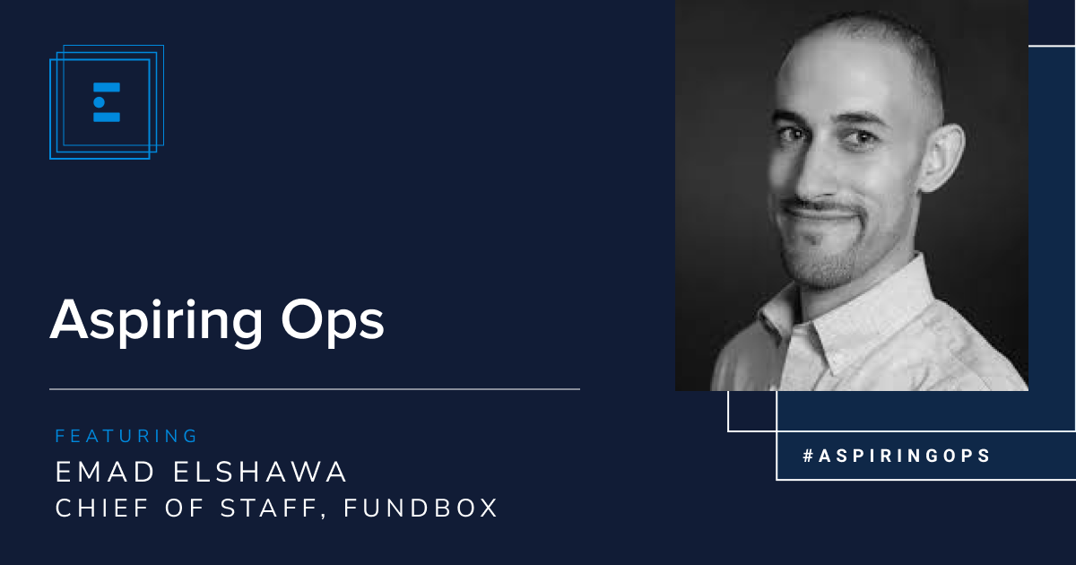 Aspiring Ops with  Emad ElShawa, Chief of Staff at Fundbox