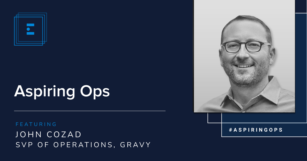 Aspiring Ops with John Cozad, SVP of Operations at Gravy