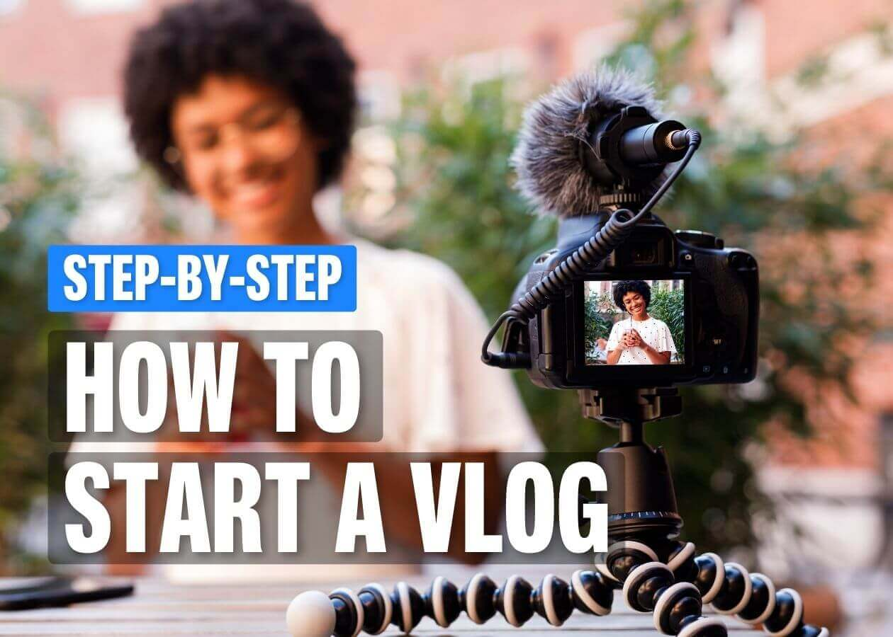 How to Start a Vlog in 2021: Step-by-Step Guide for Beginners
