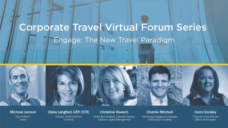 """Webinar title slide showing the series name, Corporate Travel Virtual Forum Series, and webinar title, """"Engage: The New Travel Paradigm"""", and headshots of participants including Michael Jarrard from Deem, Claire Langford from CoreTrust, Christine Roesch from Cerberus Capital Management, Charlie Mitchell from GoldSpring Consulting, and Cami Earsley from Ellison Technologies."""