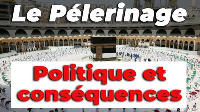 Le pèlerinage (Hajj) : Politique et conséquences