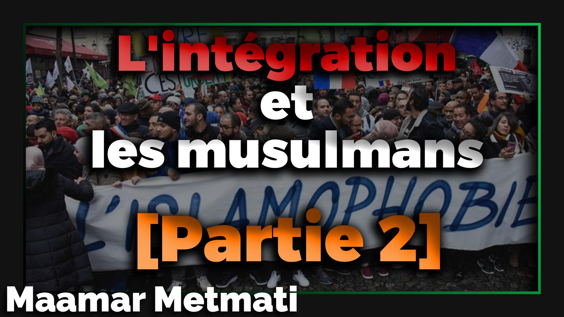 L'intégration et les Musulmans [Partie 2]