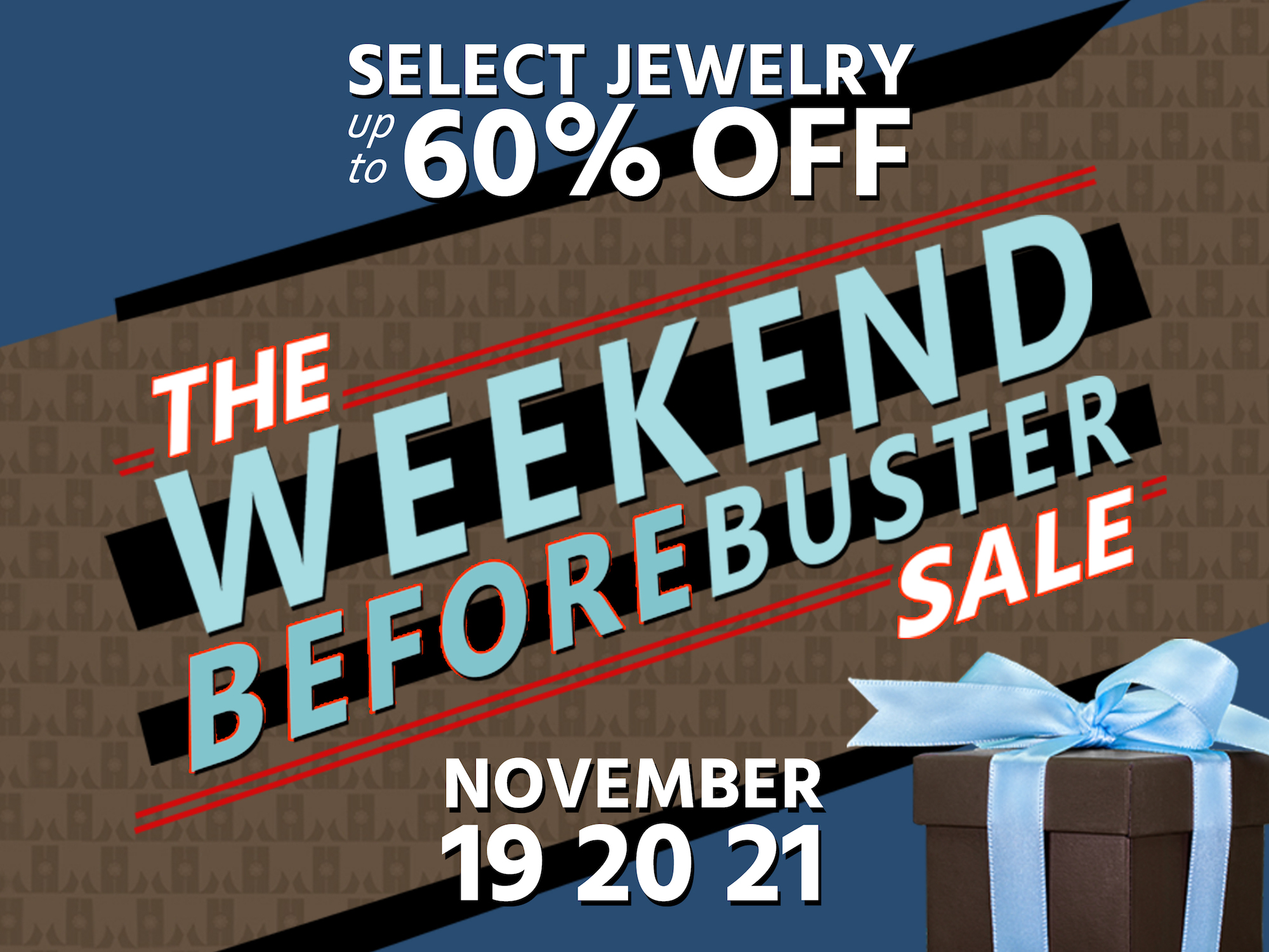 Wrapped brown jewelry box with a blue ribbon surrounded by the words Weekend BeforeBuster Sale November Select Jewelry up to 60% off