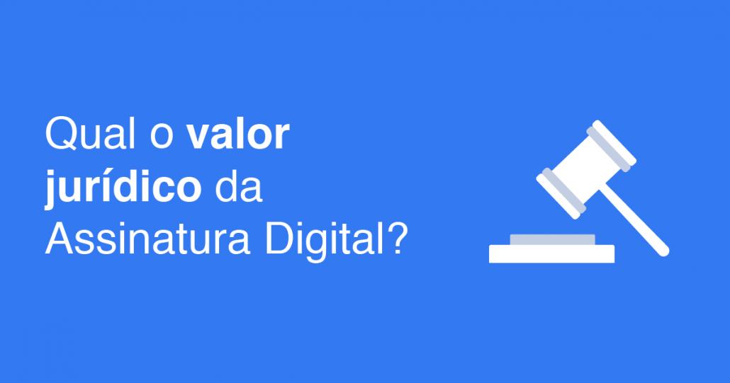 assinatura digital validade jurídica e valor jurídico