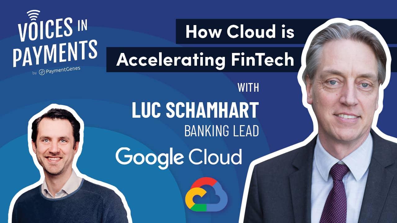 How Cloud is Accelerating FinTech with Luc Schamhart from Google