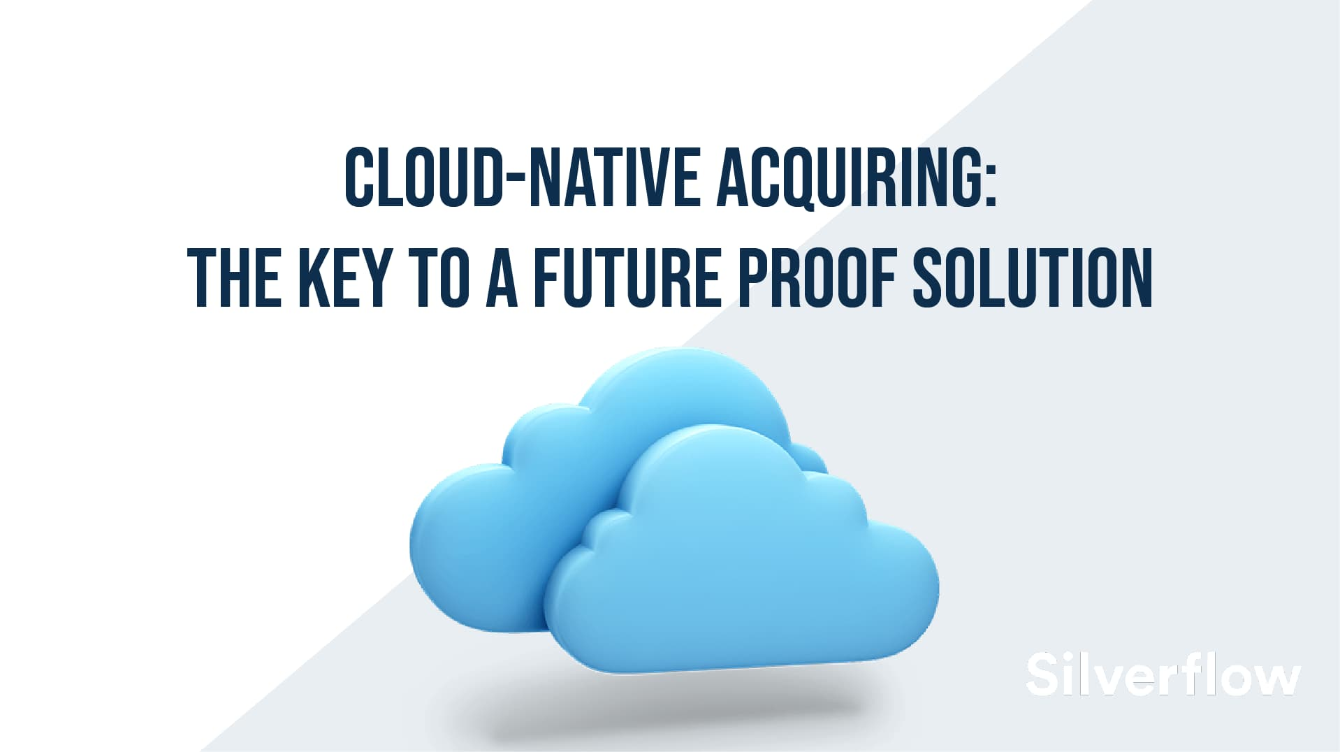 Cloud-Native Acquiring: The Key to a Future Proof Solution