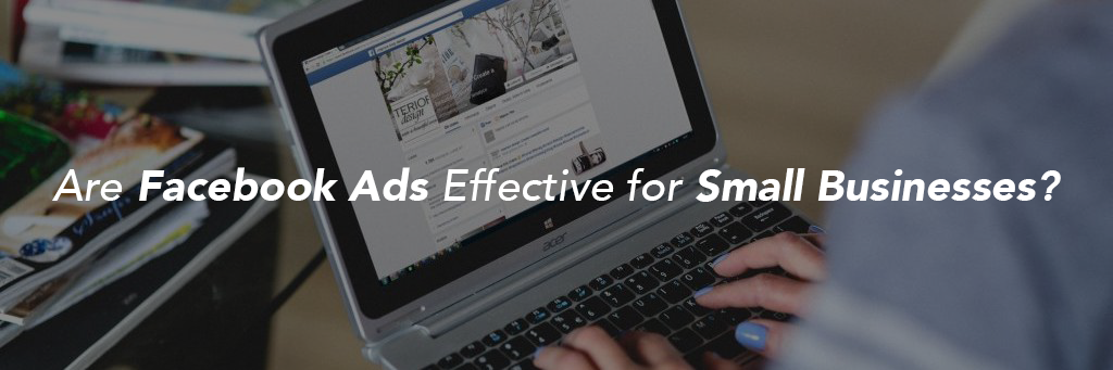 Are Facebook Ads Effective for Small Businsess