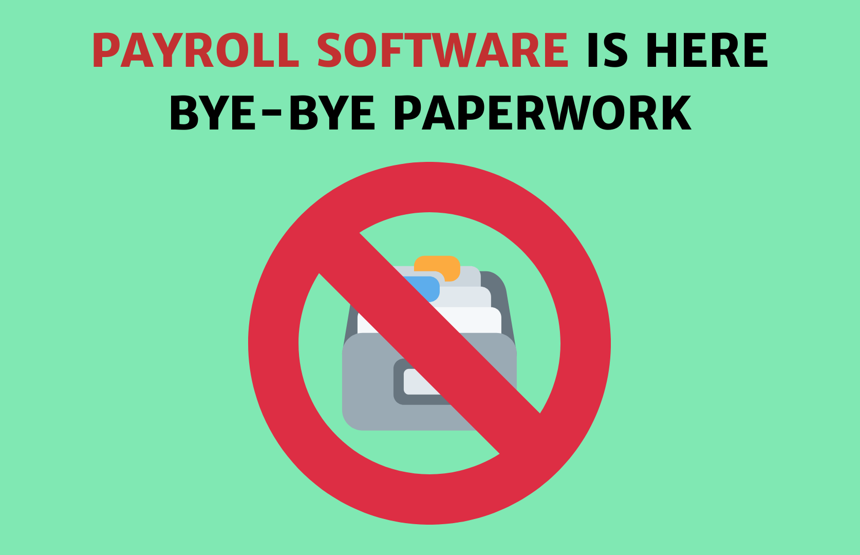 PAYROLL SOFTWARE SAYS BYE BYE TO PAPERWORK