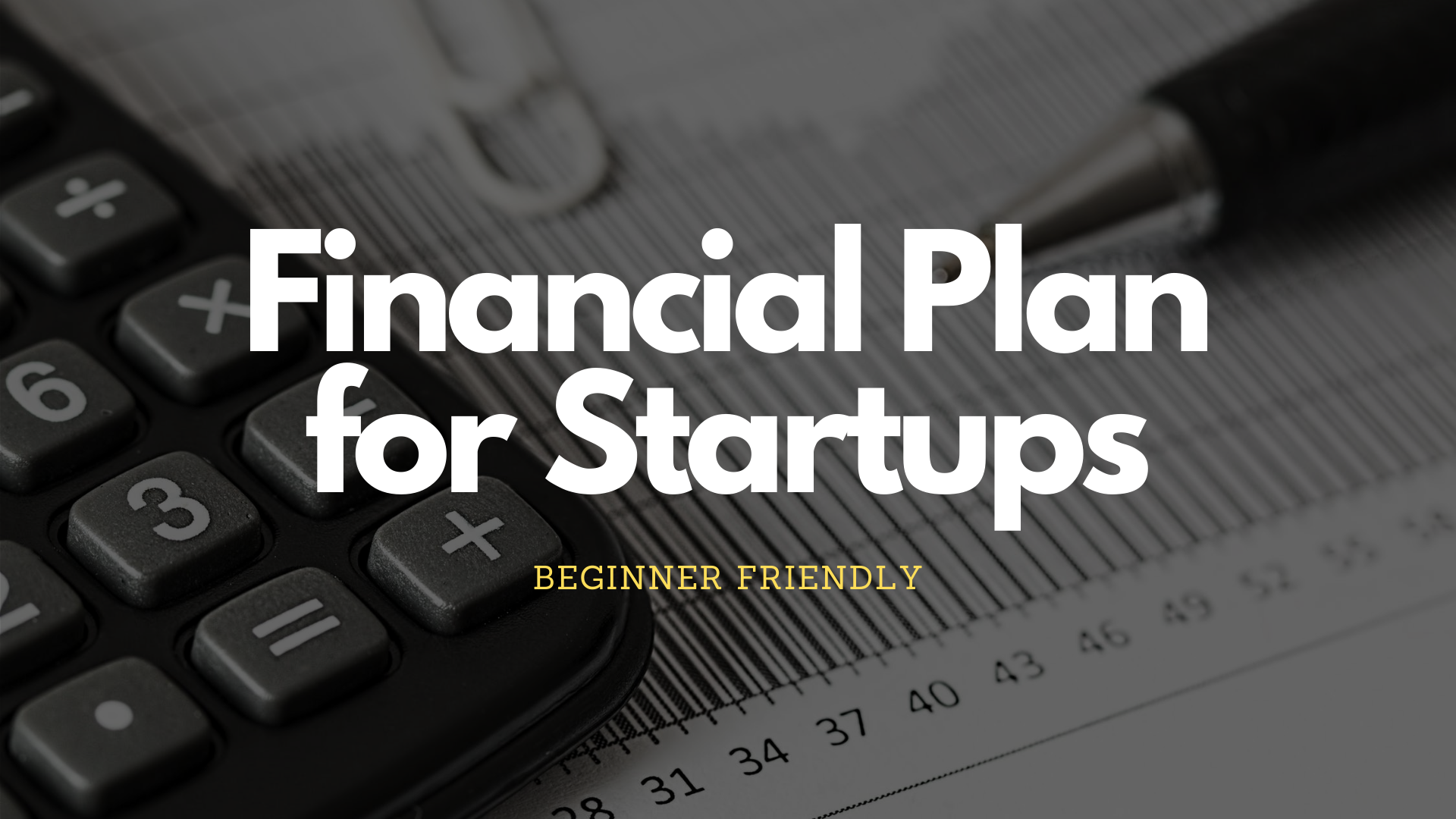 Beginner-Friendly Financial Plan for Startups in 6 Simple Steps