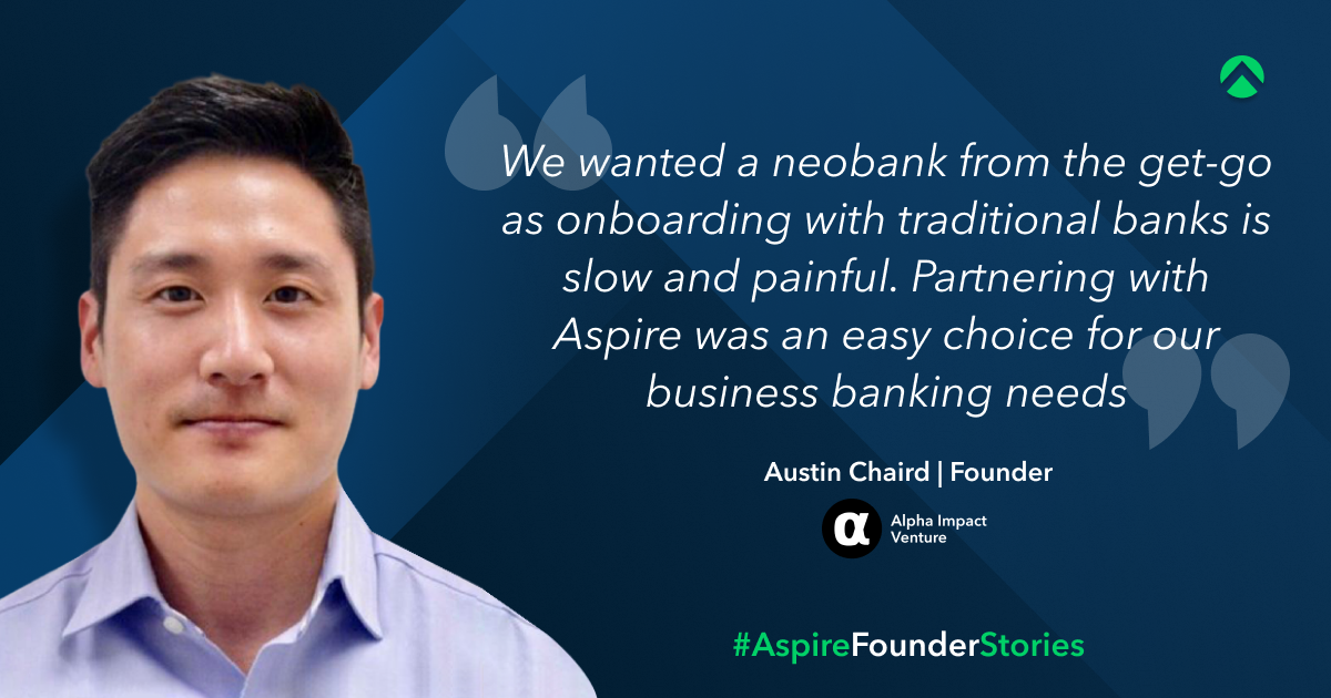 Aspire review from customer Austin Chaird Founder at Alpha Impact Ventures