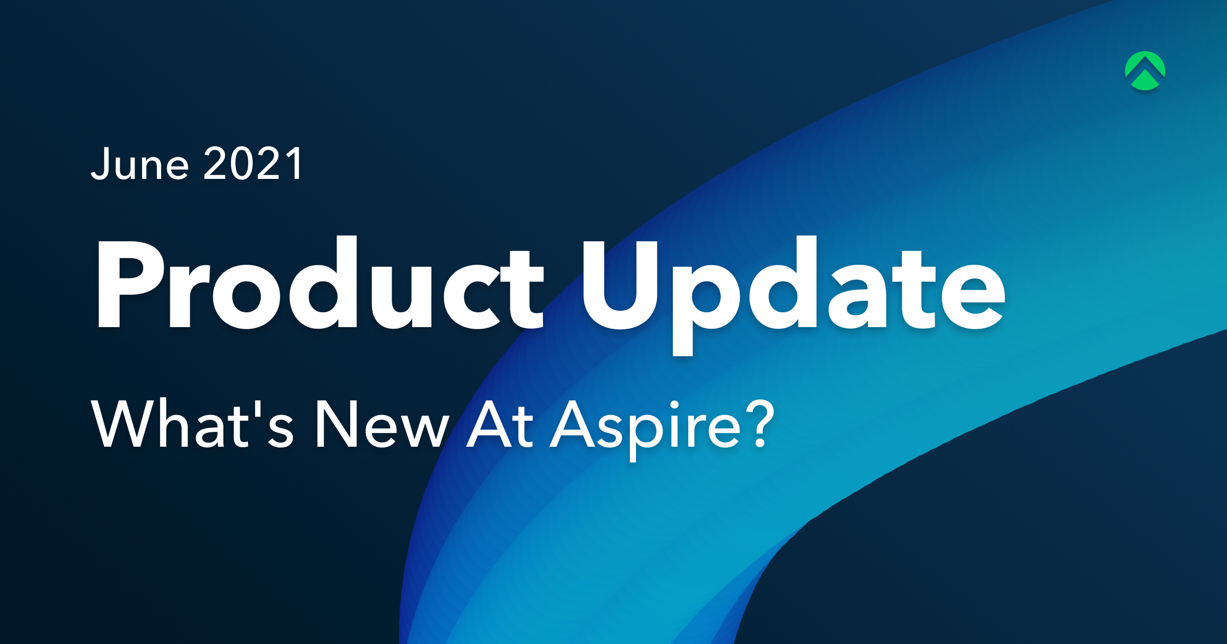 [June Edition] What's New At Aspire?