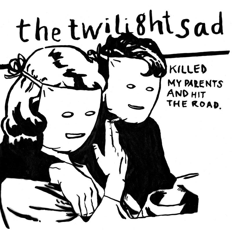 The Twilight Sad – Killed My Parents And Hit The Road