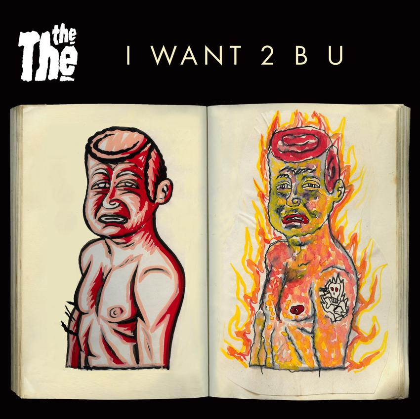 The The - I WANT 2 B U