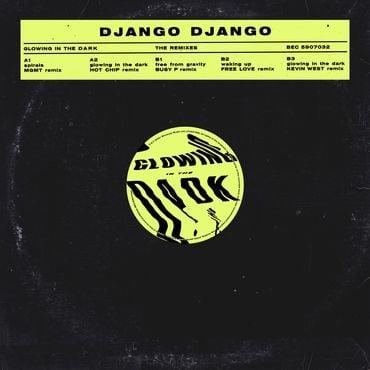 Django Django - The Glowing In The Dark Remixes