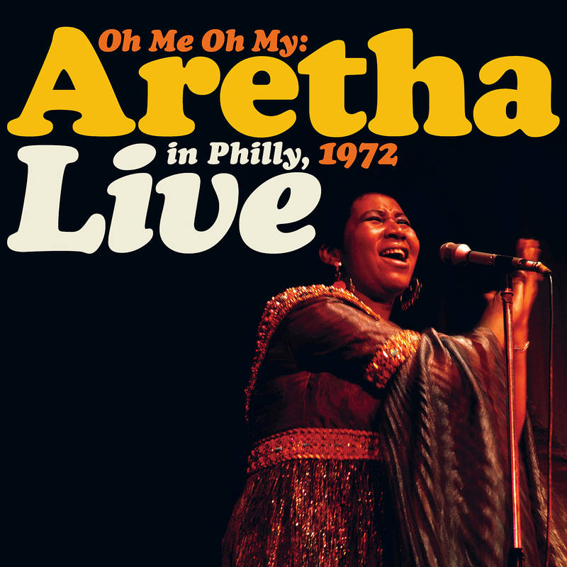 Aretha Franklin - Oh Me, Oh My: Aretha Live In Philly 1972
