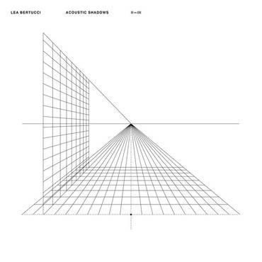 Lea Bertucci - Acoustic Shadows (Anniversary Edition)