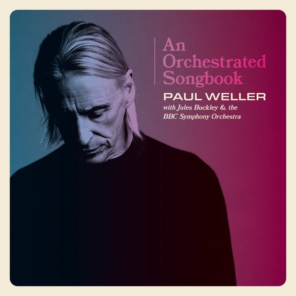 Paul Weller - An Orchestrated Songbook: Paul Weller with Jules Buckley and the BBC Symphony Orchestra