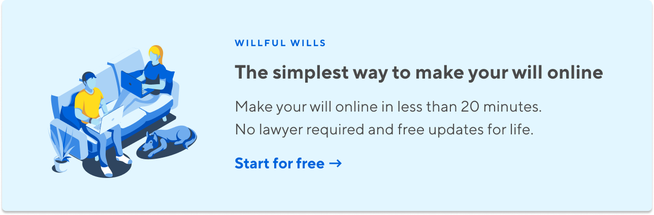 Willful Wills  The simplest way to make your will online. Everything you need to create your legal will in less than 20 minutes. No lawyer required.  Start for free