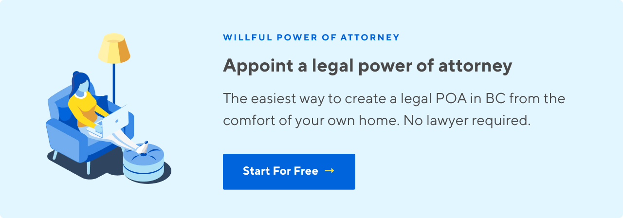 Appoint a legal power of attorney in BC from the comfort of your home. Start For Free.