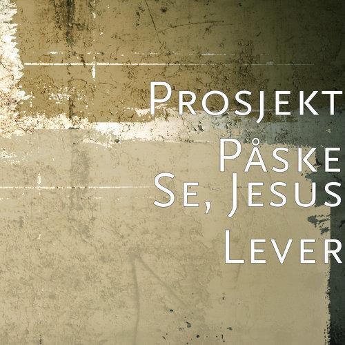 Se, Jesus Lever - Prosjekt Påske