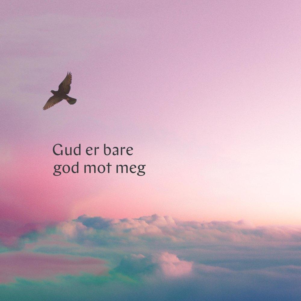 Gud er bare god mot meg - Sentrums
