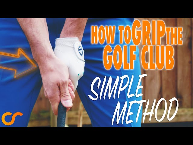 SIMPLE WAY TO GRIP THE GOLF CLUB CORRECTLY
