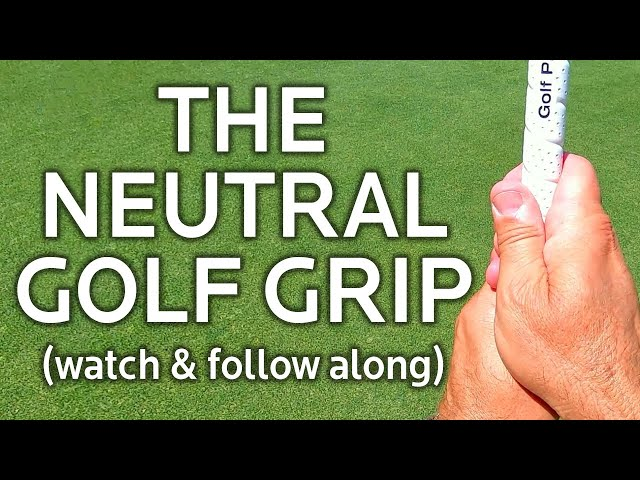 THE NEUTRAL GOLF GRIP LEFT AND RIGHT HAND POSITIONS