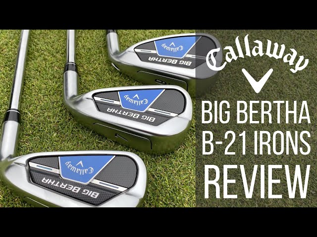 CALLAWAY BIG BERTHA B21 IRONS REVIEW