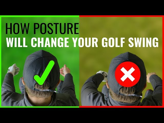 HOW POSTURE CAN COMPLETELY CHANGE YOUR GOLF SWING