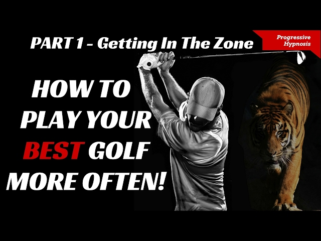 Play Better Golf Part 1 - Getting In The Zone | Progressive Hypnosis