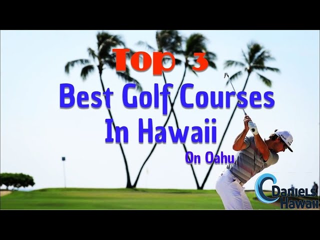 3 of the BEST Golf Courses you MUST play in Hawaii - Best Golf Courses Oahu