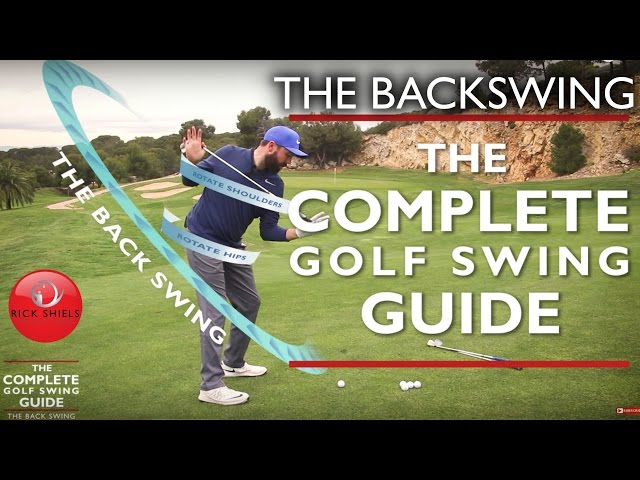 THE BACKSWING - THE COMPLETE GOLF SWING GUIDE