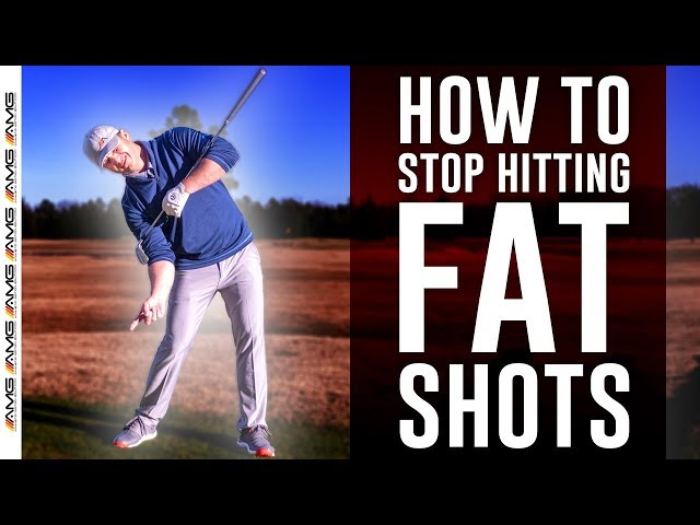 Stop Hitting Fat Shots TODAY
