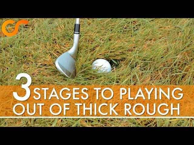 3 STEPS TO PLAYING OUT OF THICK ROUGH