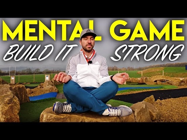 Build A Strong Mental Game In Golf