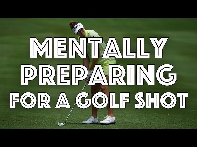 How to Mentally Prepare For a Golf Shot