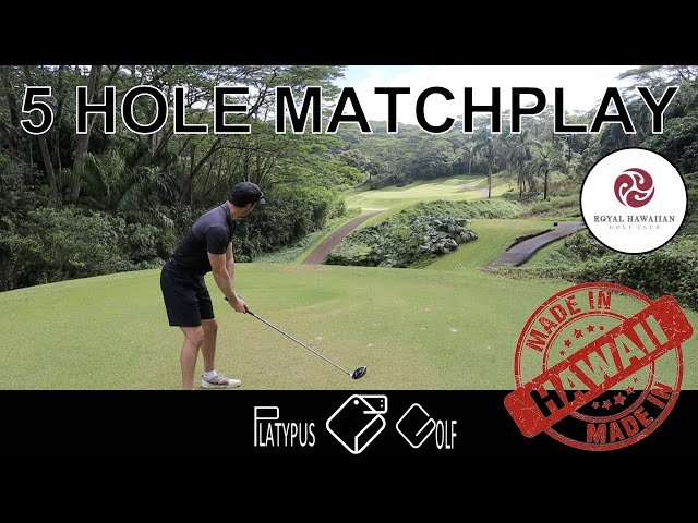 5 HOLE MATCHPLAY (Royal Hawaiian Golf Club) - PLATYPUS GOLF
